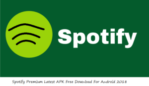 Spotify Premium Latest APK Free Download For Android 2018